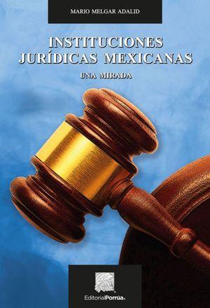 INSTITUCIONES JURIDICAS MEXICANAS. UNA MIRADA