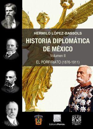 HISTORIA DIPLOMATICA DE MEXICO. EL PORFIRIATO 1876 - 1911 / VOL II