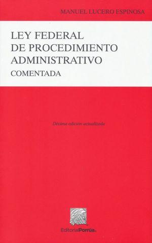 LEY FEDERAL DE PROCEDIMIENTO ADMINISTRATIVO COMENTADA / 10 ED.