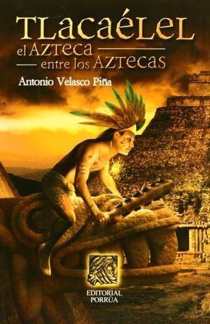 TLACAELEL. EL AZTECA ENTRE LOS AZTECAS / 9 ED.