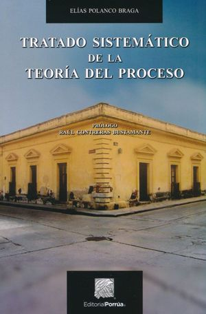 TRATADO SISTEMATICO DE LA TEORIA DEL PROCESO