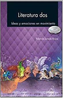 LITERATURA DOS  IDEAS Y EMOCIONES EN MOVIMIENTO. BACHILLERATO ENFOQUE POR COMPETENCIAS