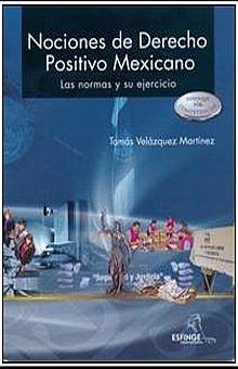 NOCIONES DE DERECHO POSITIVO MEXICANO. LAS NORMAS Y SU EJERCICIO