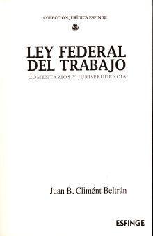LEY FEDERAL DEL TRABAJO. COMENTARIOS Y JURISPRUDENCIA / 31 ED.