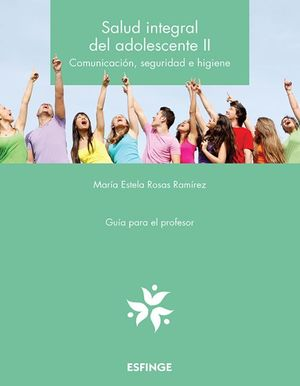 Salud integral del adolescente 2. Comunicación, seguridad e higiene. Bachillerato / 2 ed.