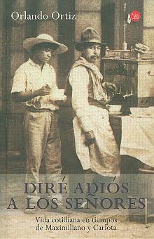 DIRE ADIOS A LOS SEÑORES. VIDA COTIDIANA EN TIEMPOS DE MAXIMILIANO Y CARLOTA