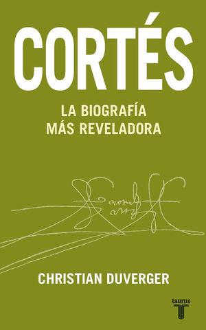 CORTES. LA BIOGRAFIA MAS REVELADORA