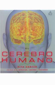 CEREBRO HUMANO, EL. UNA GUIA DE SU ESTRUCTURA FUNCIONES Y TRASTORNOS / PD.