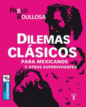 DILEMAS CLASICOS PARA MEXICANOS Y OTROS SUPERVIVIENTES. TOMO IZQUIERDO