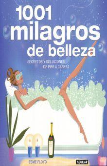 1001 MILAGROS DE BELLEZA. SECRETOS Y SOLUCIONES DE PIES A CABEZA