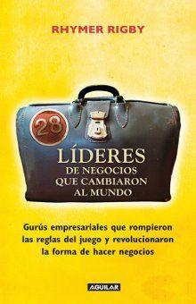 28 LIDERES DE NEGOCIOS QUE CAMBIARON EL