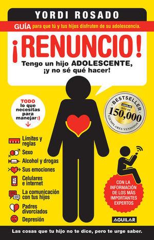 RENUNCIO. TENGO UN HIJO ADOLESCENTE Y NO SE QUE HACER