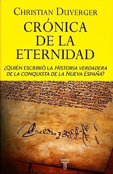 CRONICA DE LA ETERNIDAD. QUIEN ESCRIBIO LA HISTORIA VERDADERA DE LA CONQUISTA DE LA NUEVA ESPAÑA