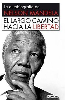 LARGO CAMINO HACIA LA LIBERTAD, EL. LA AUTOBIOGRAFIA DE NELSON MANDELA