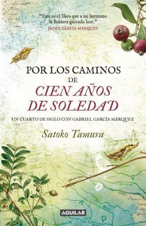 POR LOS CAMINOS DE 100 AÑOS DE SOLEDAD. UN CUARTO DE SIGLO CON GABRIEL GARCIA MARQUEZ