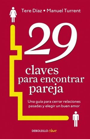 29 CLAVES PARA ENCONTRAR PAREJA. UNA GUIA PARA CERRAR RELACIONES PASADAS Y ELEGIR UN BUEN AMOR