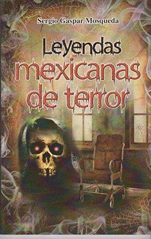 LEYENDAS MEXICANAS DE TERROR. GASPAR MOSQUEDA SERGIO