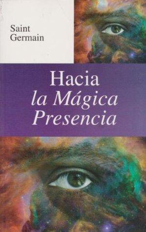 HACIA LA MAGICA PRESENCIA