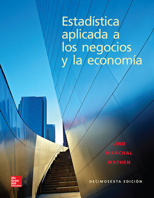 ESTADISTICA APLICADA A LOS NEGOCIOS Y LA ECONOMIA / 16 ED.