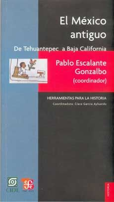 MEXICO ANTIGUO, EL. DE TEHUANTEPEC A BAJA CALIFORNIA