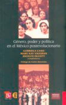 GENERO PODER Y POLITICA EN EL MEXICO POSREVOLUCIONARIO