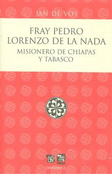 FRAY PEDRO LORENZO DE LA NADA. MISIONERO DE CHIAPAS Y TABASCO