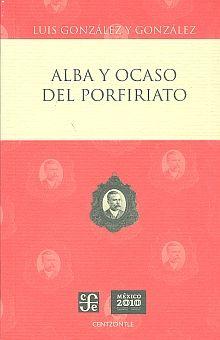 ALBA Y OCASO DEL PORFIRIATO