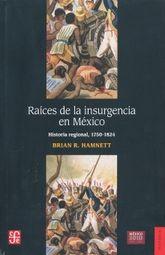 RAICES DE LA INSURGENCIA EN MEXICO. HISTORIA REGIONAL 1750 1824
