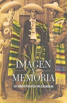 IMAGEN Y MEMORIA. UN ALBUM FAMILIAR DE ZACATECAS