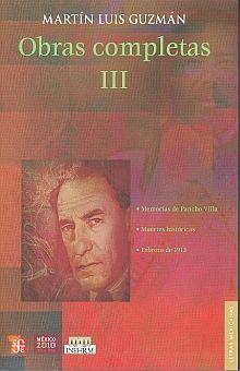 OBRAS COMPLETAS III / MEMORIAS DE PANCHO VILLA / MUERTES HISTORICAS / FEBRERO DE 1913