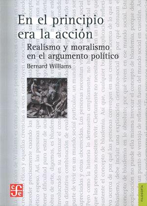 EN EL PRINCIPIO ERA LA ACCION. REALISMO Y MORALISMO EN EL ARGUMENTO POLITICO