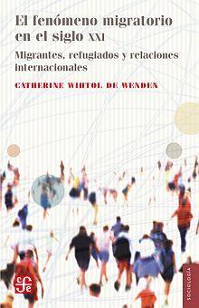 FENOMENO MIGRATORIO EN EL SIGLO XXI, EL. MIGRANTES REFUGIADOS Y RELACIONES INTERNACIONALES