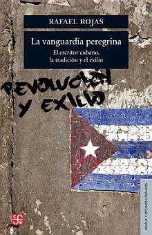 VANGUARDIA PEREGRINA, LA. EL ESCRITOR CUBANO LA TRADICION Y EL EXILIO