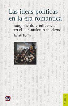 IDEAS POLITICAS EN LA ERA ROMANTICA, LAS. SURGIMIENTO E INFLUENCIA EN EL PENSAMIENTO MODERNO