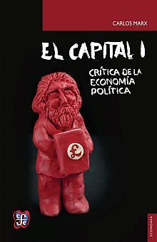 CAPITAL, EL. CRITICA DE LA ECONOMIA POLITICA / TOMO I. LIBRO I / PD.