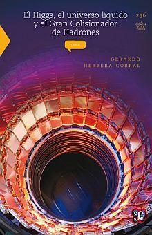 HIGGS EL UNIVERSO LIQUIDO Y EL GRAN COLISIONADOR DE HADRONES, EL