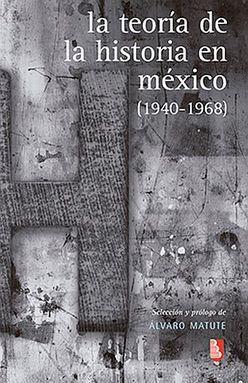 TEORIA DE LA HISTORIA EN MEXICO, LA