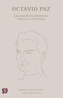 OBRAS COMPLETAS 1 / OCTAVIO PAZ / LA CASA DE LA PRESENCIA. POESIA E HISTORIA / PD.