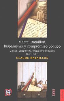 MARCEL BATAILLON. HISPANISMO Y COMPROMISO POLITICO. CARTAS CUADERNOS TEXTOS ENCONTRADOS (1914 - 1967)