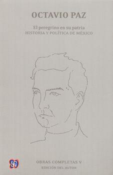 OBRAS COMPLETAS 5. EL PEREGRINO EN SU PATRIA / HISTORIA Y POLITICA DE MEXICO / OCTAVIO PAZ