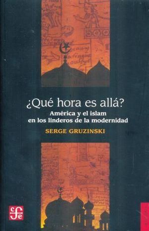 QUE HORA ES ALLA. AMERICA Y EL ISLAM EN LOS LINDEROS DE LA MODERNIDAD