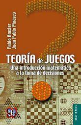 TEORIA DE JUEGOS. UNA INTRODUCCION MATEMATICA A LA TOMA DE DECISIONES