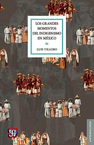 GRANDES MOMENTOS DEL INDIGENISMO EN MEXICO, LOS / 2 ED.