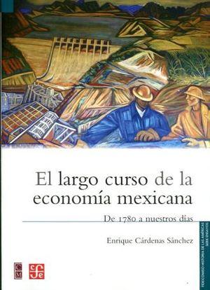 LARGO CURSO DE LA ECONOMIA MEXICANA, EL. DE 1780 A NUESTROS DIAS