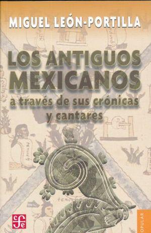 ANTIGUOS MEXICANOS A TRAVES DE SUS CRONICAS Y CANTARES / 8 ED.