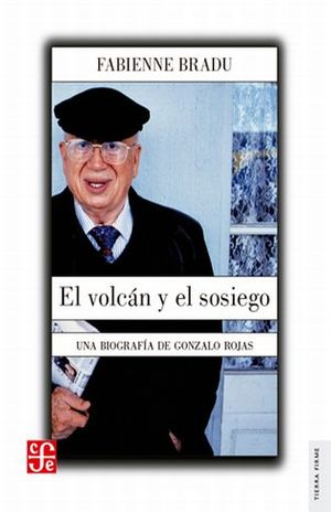 VOLCAN Y EL SOSIEGO, EL. UNA BIOGRAFIA DE GONZALO ROJAS