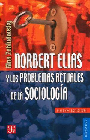 NORBERT ELIAS Y LOS PROBLEMAS ACTUALES DE LA SOCIOLOGIA / 2 ED.