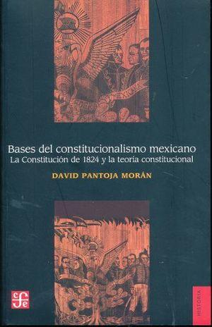 BASES DEL CONSTITUCIONALISMO MEXICANO. LA CONSTITUCION DE 1824 Y LA TEORIA CONSTITUCIONAL