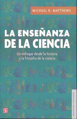 ENSEÑANZA DE LA CIENCIA, LA. UN ENFOQUE DESDE LA HISTORIA Y LA FILOSOFIA DE LA CIENCIA