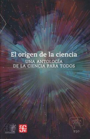 ORIGEN DE LA CIENCIA, EL. UNA ANTOLOGIA DE LA CIENCIA PARA TODOS